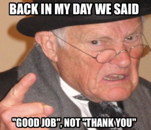 Back in my day - Good Job Meme